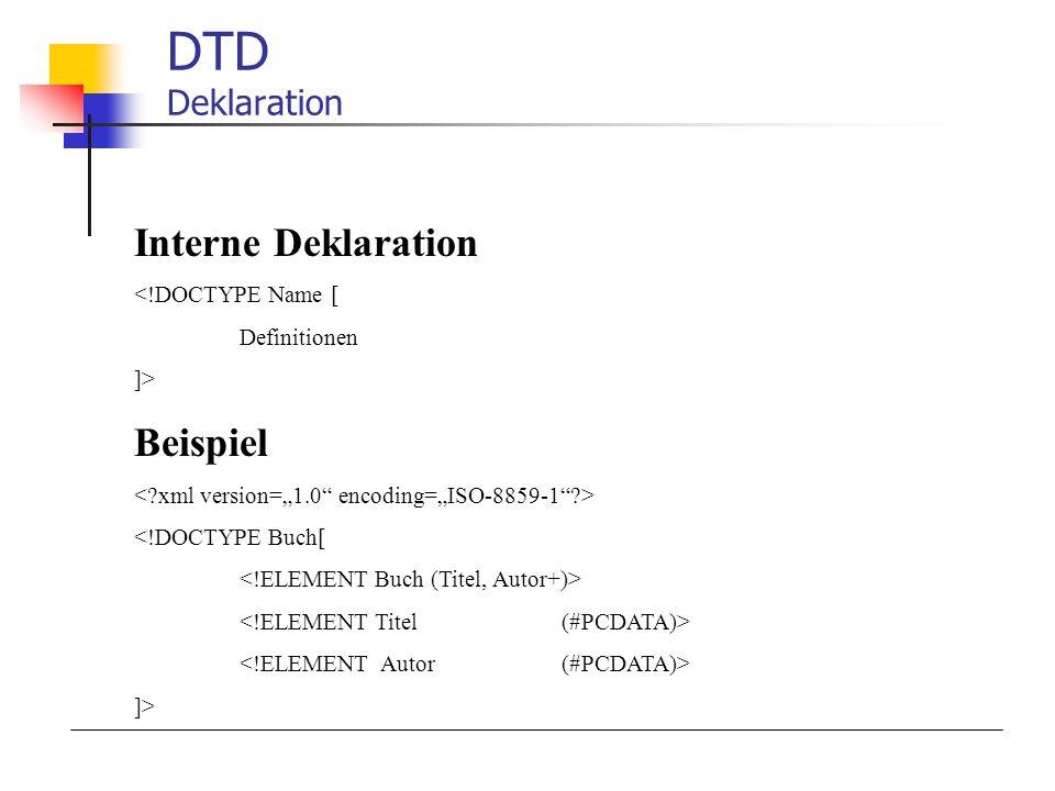 DTD Deklaration Interne Deklaration Beispiel <!DOCTYPE Name [